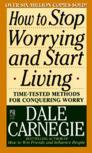 How To Stop Worrying And Start Living:Time-Tested Methods For Conquering Worry