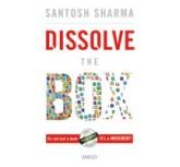 Dissolve The Box - Santhosh Sharma