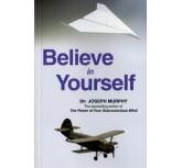 Believe in yourself  - Dr. Joseph Murphy
