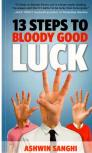 13 Steps To Bloody Good Luck - Ashwin Sanghi