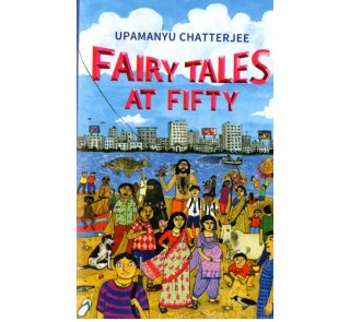 Fairy Tales At Fifty - Upamanyu Chatterjee